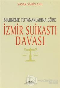 Mahkeme Tutanaklarına Göre İzmir Suikasti Davası