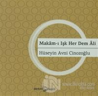 Makam-ı Işk Her Dem Ali