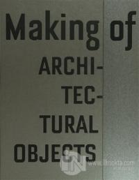Making of Architectural Objects (Ciltli)