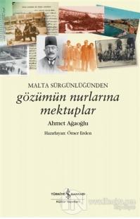 Malta Sürgünlüğünden - Gözümün Nurlarına Mektuplar Ahmet Ağaoğlu