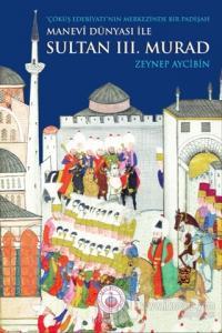 Manevi Dünyası ile Sultan 3. Murad Zeyneb Aycibin
