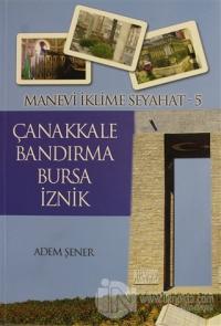 Manevi İklime Seyahat - 5 - Çanakkale, Bandırma, Bursa, İznik