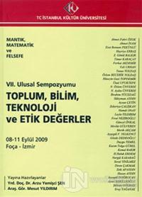 Mantık, Matematik ve Felsefe : 7. Ulusal Sempozyumu 8 - 11 Eylül 2009 : Toplum, Bilim, Teknoloji ve Etik Değerler