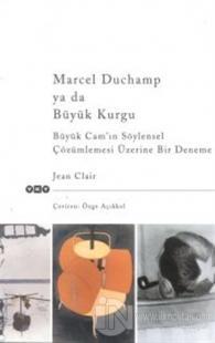 Marcel Duchamp ya da Büyük Kurgu Büyük Cam'ın Söylensel Çözümlemesi Üzerine Bir Deneme