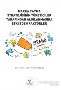 Marka Yayma Stratejisinin Tüketiciler Tarafından Algılanmasına Etki Eden Faktörler
