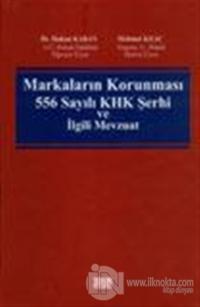 Markaların Korunması 556 Sayılı KHK Şerhi ve İlgili Mevzuat (Ciltli)