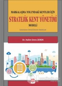 Markalaşma Yolundaki Kentler İçin Stratejik Kent Yönetimi Modeli Halim