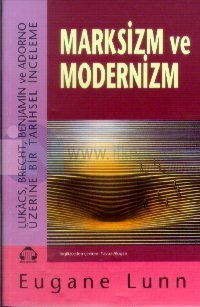 Marksizm ve Modernizm Lukacs,Brecht,Benjamin ve Adorno Üzerine Bir Tar