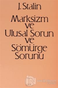 Marksizm ve Ulusal Sorun ve Sömürge Sorunu %10 indirimli Josef V. Stal