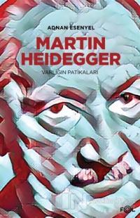 Martin Heidegger - Varlığın Patikaları