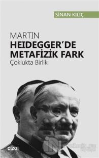 Martin Heidegger'de Metafizik Fark %10 indirimli Sinan Kılıç