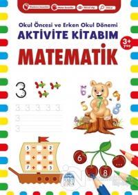 Matematik 3+ Yaş - Okul Öncesi ve Erken Okul Dönemi Aktivite Kitabım
