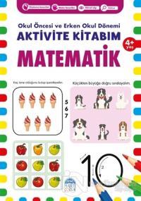 Matematik 4+ Yaş - Okul Öncesi ve Erken Okul Dönemi Aktivite Kitabım