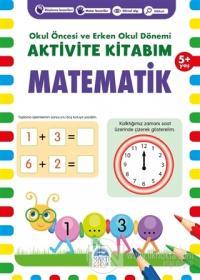 Matematik 5+ Yaş - Okul Öncesi ve Erken Okul Dönemi Aktivite Kitabım