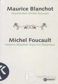 Maurice Blanchot: Hayalimdeki Michel Foucault Michel Foucault: Dışarının Düşüncesi