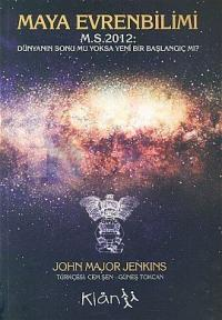 Maya Evrenbilimi-M.S. 2012:Dünyanın Sonu mu Yoksa Yeni Bir Başlangıç m