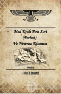 Med Kralı Pıra Xort (Ferhat) ve Newroz Efsanesi