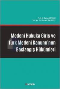 Medeni Hukuka Giriş ve Türk Medeni Kanunu'nun Başlangı. Hükümleri