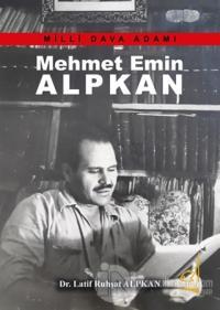 Mehmet Emin Alpkan - Milli Dava Adamı