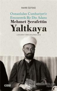 Mehmet Şerafettin Yaltkaya - Osmanlıdan Cumhuriyet'e Etnosentrik Bir Din Adamı