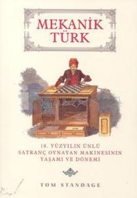 Mekanik Türk: 18. Yüzyılın Ünlü Satranç Oynayan Makinesinin Yaşamı ve Dönemi