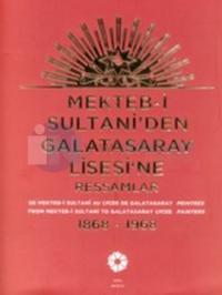 Mekteb-i Sultani'den Galatasaray Lisesi'ne Ressamlar 1868 - 1968