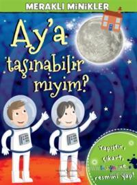 Meraklı Minikler - Ay'a Taşınabilir miyim?