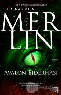 Merlin - Avalon Ejderhası 6. Kitap T. A. Barron