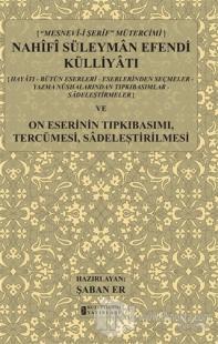 Mesnev-i Şerif Mütercimi Nahifi Süleyman Efendi Külliyatı ve On Eserinin Tıpkıbasımı, Tercümesi, Sadeleştirilmesi (Ciltli)