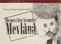 Mesnevi'den Seçmeler Mevlana - Türk ve Doğu Klasikleri Serisi