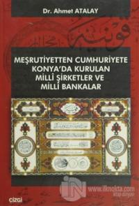 Meşrutiyetten Cumhuriyete Konya'da Kurulan Milli Şirketler ve Milli Bakanlar