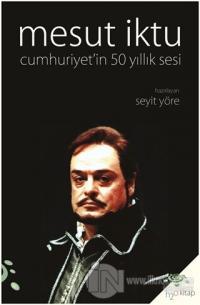 Mesut İktu Cumhuriyet'in 50 Yıllık Sesi