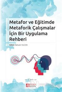 Metafor ve Eğitimde Metaforik Çalışmalar İçin Bir Uygulama Rehberi