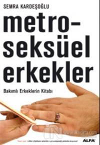 Metroseksüel Erkekler Bakımlı Erkeklerin Kitabı