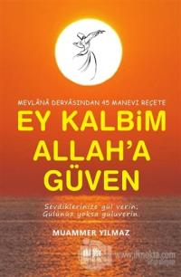 Mevlana Deryasından 45 Manevi Reçete Ey Kalbim Allah'a Güven