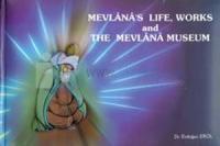 Mevlana's Life, Works And The Mevlana Museum (Ciltli)