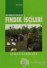 Mevsimlik Köleler - Fındık İşçileri