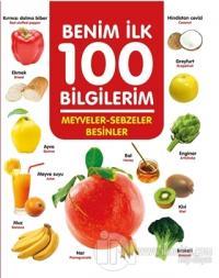 Meyveler-Sebzeler-Besinler - Benim İlk 100 Bilgilerim (Ciltli)