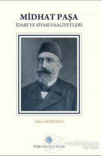 Midhat Paşa İdari ve Siyasi Faaliyetleri (Ciltli)