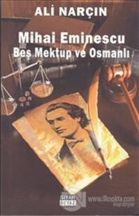 Mihai Eminescu - Beş Mektup ve Osmanlı