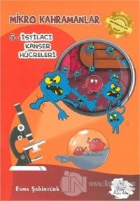 Mikro Kahramanlar 5 - İstilacı Kanser Hücreleri