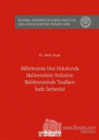 Milletlerarası Usul Hukukunda Mahkemelerin Yetkisinin Belirlenmesinde Tarafların İrade Serbestisi (Ciltli)