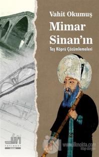 Mimar Sinan'ın Taş Köprü Çözümleri