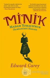 Minik: Madam Tussaud'nun Olağanüstü Hayatı Edward Carey
