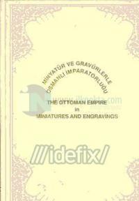 Minyatür ve Gravürlerle Osmanlı İmparatorluğu - The Ottoman Empire In Miniatures and Engravings