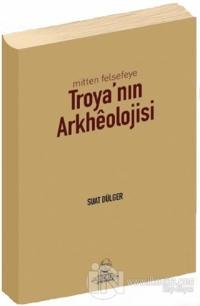 Mitten Felsefeye Troya'nın Arkheolojisi