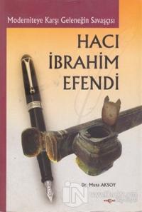 Moderniteye Karşı Geleneğin Savaşçısı Hacı İbrahim Efendi