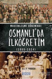 Modernleşme Döneminde Osmanlı'da İlköğretim 1869-1914 (Ciltli)