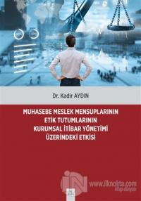 Muhasebe Meslek Mensuplarının Etik Tutumlarının Kurumsal İtibar Yönetimi Üzerindeki Etkisi