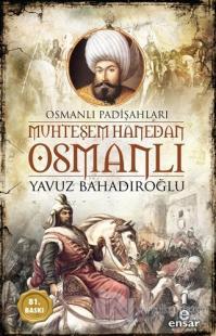 Muhteşem Hanedan Osmanlı - Osmanlı Padişahları
